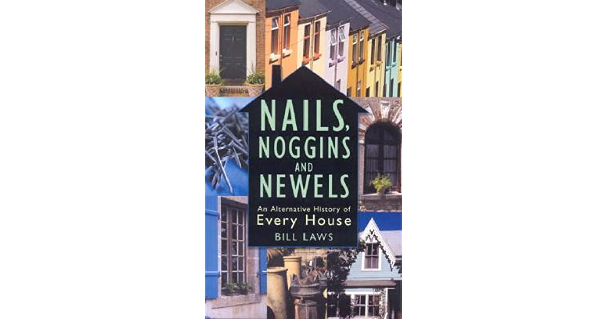 Nails, Noggins And Newels: An Alternative History Of Every House by ...
