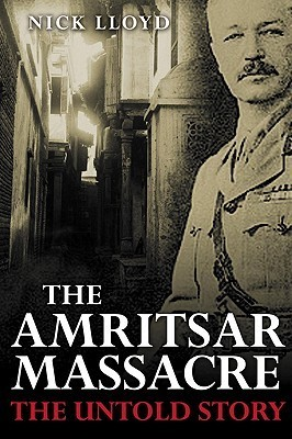 The Amritsar Massacre The Untold Story of One Fateful Day