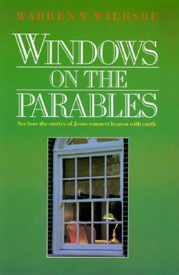 Windows On The Parables by Warren W. Wiersbe