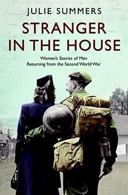 Stranger in the House: Women's Stories of Men Returning from the Second World War