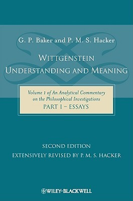 An Analytical Commentary on the Philosophical Investigations, Volume 1: Wittgenstein: Understanding and Meaning, Part I: Essays