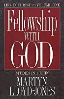 Fellowship With God (Life in Christ: Studies in 1 John, Volume 1)