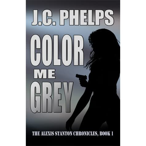 Color Me Grey Alexis Stanton Chronicles 1 By JC Phelps Reviews Discussion Bookclubs Lists