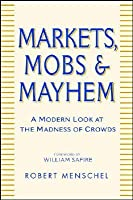 Markets, Mobs & Mayhem A Modern Look At The Madness Of Crowds
