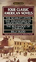 Four Classic American Novels: The Scarlet Letter; Huckleberry Finn; The Red Badge of Courage; Billy Budd