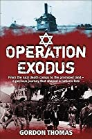 Operation Exodus: The Perilous Journey from the Nazi Camps to the Promised Land-- And Back