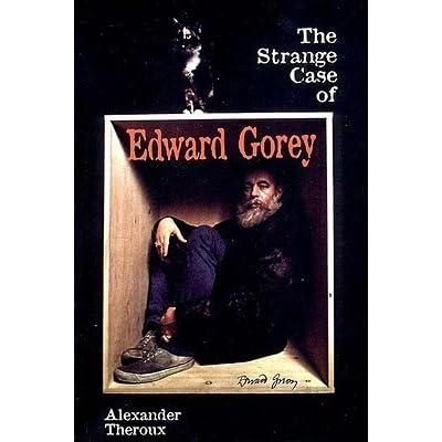 The Strange Case of Edward Gorey by Alexander Theroux