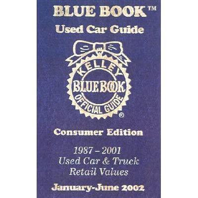 Kelley Blue Book Used Car Guide 1987 2001 Used Car And Truck Retail Values January June 2002 By Kelley Blue Book