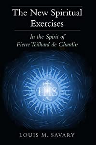 The New Spiritual Exercises: In the Spirit of Pierre Teilhard de Chardin