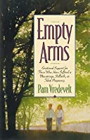 Empty Arms: Emotional Support for Those Who Have Suffered a Miscarriage, Stillbirth, or Tuba l Pregnancy