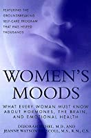 Women's Moods: What Every Woman Must Know About Hormones, The Brain, And Emotional Health