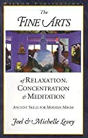 The Fine Arts of Relaxation, Concentration and Meditation: Ancient Skills for Modern Minds (A Wisdom East-West book. Grey series)