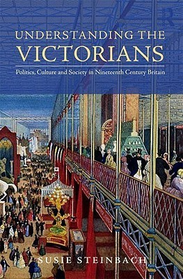 Understanding the Victorians Politics, Culture and Society in 19th Century Britain