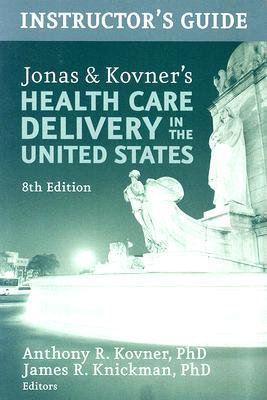 Jonas & Kovner's Health Care Delivery in the United States: Instructor's Guide