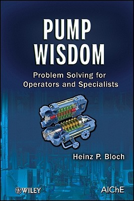 Pump Wisdom: Problem Solving for Operators and Specialists Heinz P. Bloch