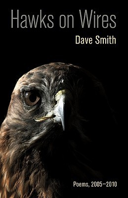 Dave Smith - Hawks on Wires Poems, 2005-2010