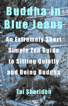Buddha in Blue Jeans: An Extremely Short Simple Zen Guide to Sitting Quietly and Being Buddha