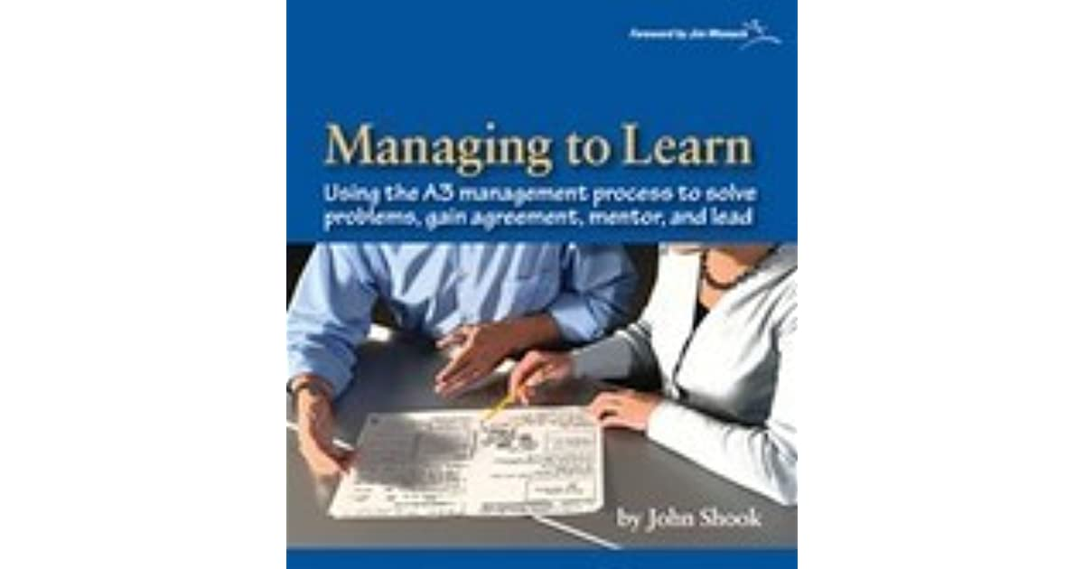 Managing to learn using the a3 management process to solve problems managing to learn using the a3 management process to solve problems gain agreement mentor and lead by john shook fandeluxe Images