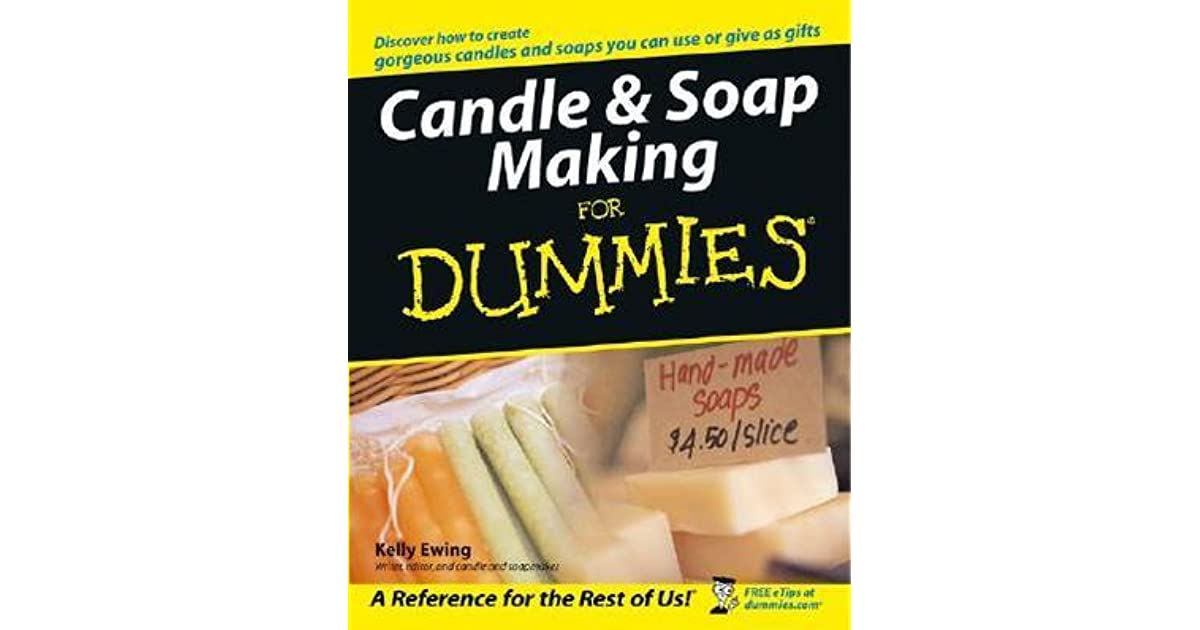 Candle Amp Soap Making For Dummies By Kelly Ewing border=
