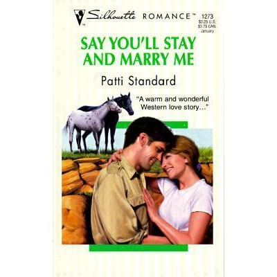 Say Youll Stay And Marry Me By Patti Standard
