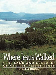 Where Jesus Walked: The Land and Culture of New Testament Times