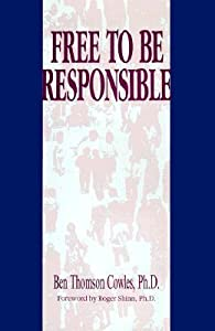 Free To Be Responsible: How To Assume Response Ability