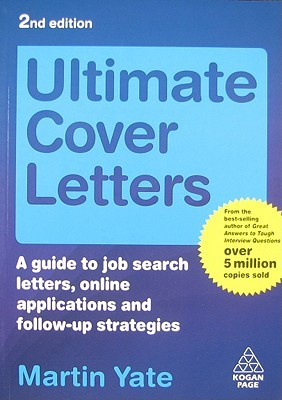 Ultimate Cover Letters: A Guide To Job Search Letters, Online Applications And Follow Up Strategies