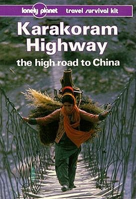 Karakoram Highway: The High Road to China: Travel Survival Kit