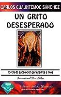 Un Grito Desesperado: Novela de Superacion Para Padres E Hijos