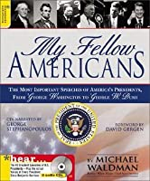 My Fellow Americans: The Most Important Speeches of America's Presidents from George Washington to George W. Bush