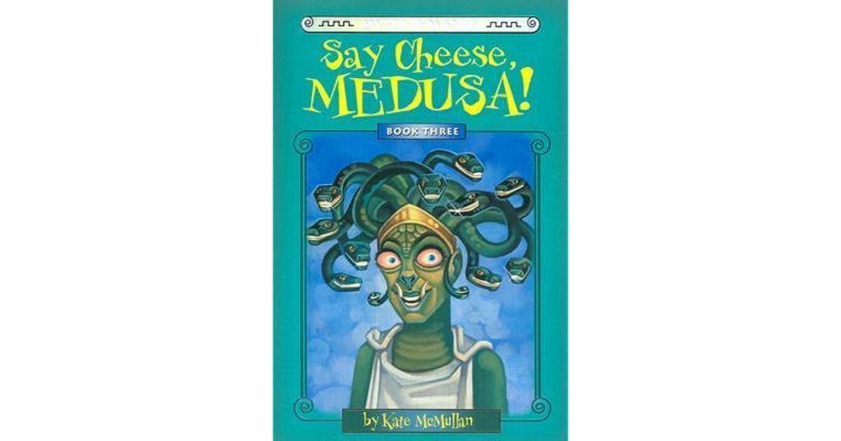 Say Cheese, Medusa! (Myth-O-Mania, #3) by Kate McMullan