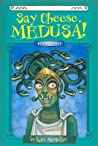 Say Cheese, Medusa! (Myth-O-Mania, #3)