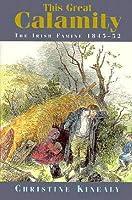 This Great Calamity: The Irish Famine 1845-1852