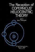 The Reception Of Copernicus' Heliocentric Theory by J  Dobrzycki