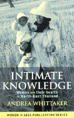 Intimate Knowledge: Women and Their Health in North-East Thailand