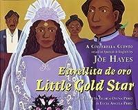 Estrellita de Oro/Little Gold Star: A Cinderella Cuento