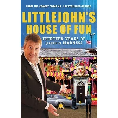 Littlejohns House of Fun: Thirteen Years of (Labour) Madness