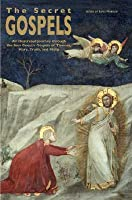 The Secret Gospels: An Illustrated Journey Through the Four Gnostic Gospels of Thomas, Mary, Truth, and Philip