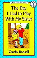 The Day I Had To Play With My Sister