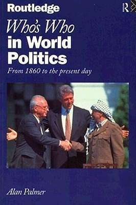 Who's Who In World Politics From 1860 to the present day (Routledge Who's Who)