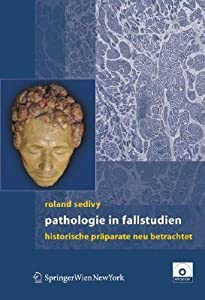 Pathologie In Fallstudien: Historische Präparate Neu Betrachtet