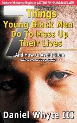 7 Things Young Black Men Do to Mess Up Their Lives: And How to Avoid Them with a Word to Parents