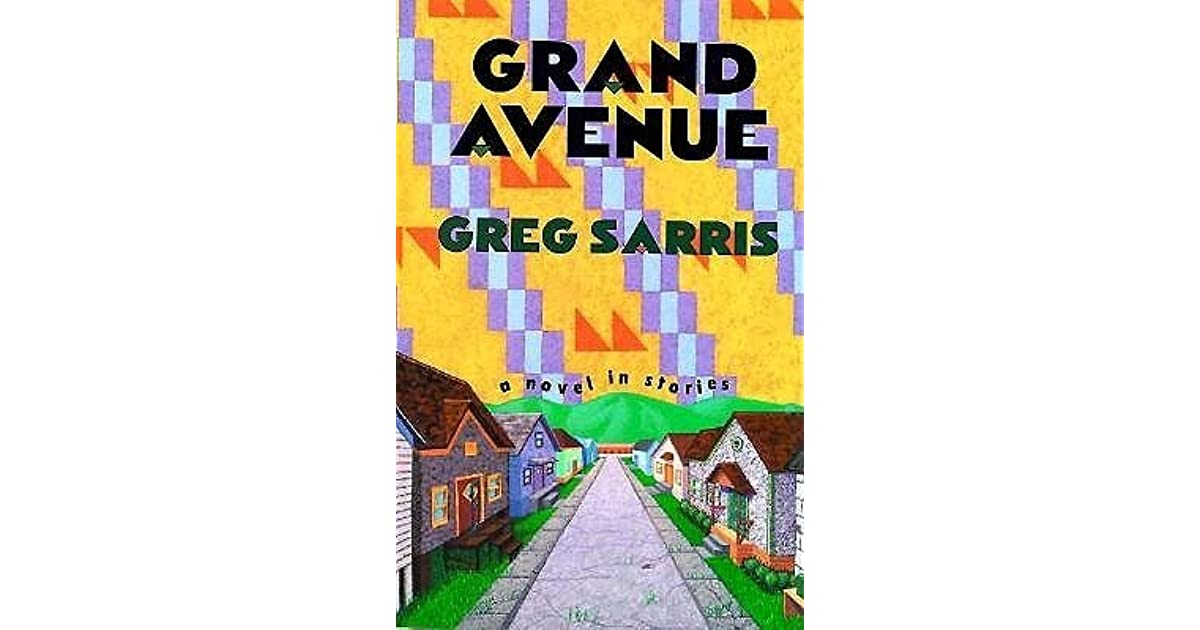 grand avenue greg sarris essay Sarris, greg mabel mckay as the basis for his cross-cultural essays that concern american indian texts, oral and grand avenue by greg sarris.