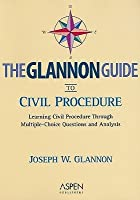 Glannon Guide to Civil Procedure: Learning Civil Procedure Through Multiple-Choice Questions and Analysis [With eBook]