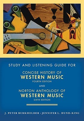 Study and Listening Guide for Concise History of Western Music, Fourth Edition: And Norton Anthology of Western Music, Sixth Edition