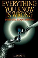 Everything You Know Is Wrong: Human Origins
