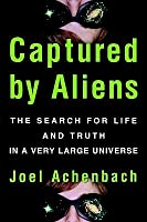 Captured by Aliens: The Search for Life and Truth in a Very Large Universe