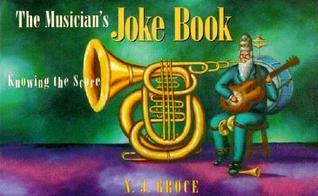Musician's Joke Book: Knowing the Score N. J Groce