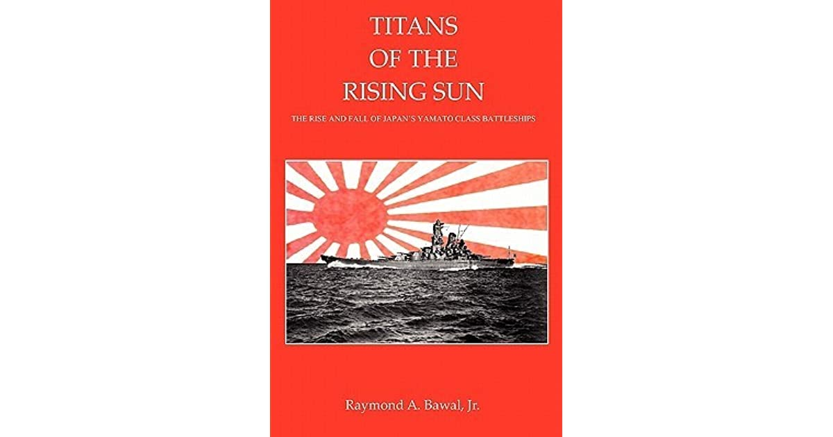 Titans of the Rising Sun The Rise and Fall of Japans Yamato