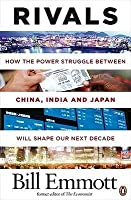 Rivals: How The Power Struggle Between China India And Japan Will Shape